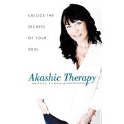 Akashic Therapy : Unlock the Secrets of Your Soul
