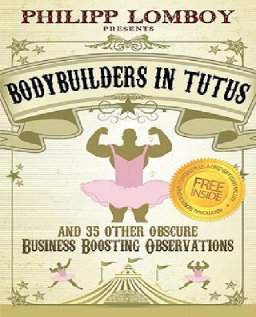 Bodybuilders in Tutus and 35 Other Obscure Business-Boosting Observations