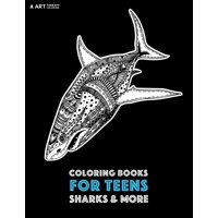 Coloring Books For Teens: Sharks & More: Advanced Ocean Coloring Pages for Teenagers, Tweens, Older Kids, Underwater Ocean Theme, Zendoodle Animal Designs & Patterns, Deep Blue Sea, Great White Sharks