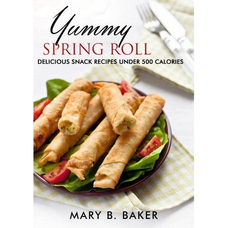 Yummy Spring Roll - Delicious Snack under 500 Calories - eBook