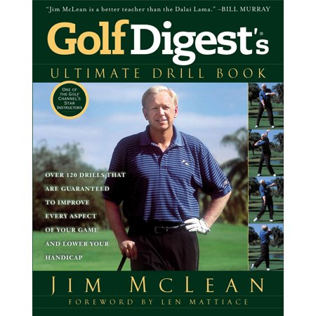 Golf Digest's Ultimate Drill Book : Over 120 Drills that Are Guaranteed to Improve Every Aspect of Your Game and Low - Golf Digest Magazine