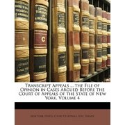 Transcript Appeals ... the File of Opinion in Cases Argued Before the Court of Appeals of the State of New York, Volume 4