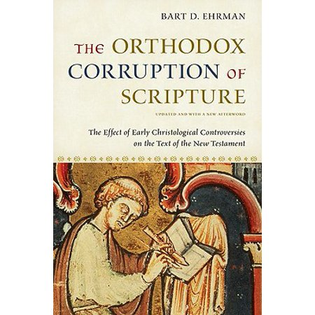 Text Effect (The Orthodox Corruption of Scripture : The Effect of Early Christological Controversies on the Text of the New)