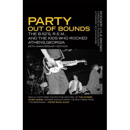Party Out of Bounds : The B-52's, R.E.M., and the Kids Who Rocked Athens, (Georgia Rocks)