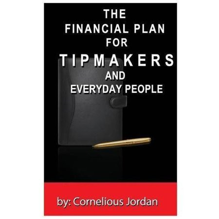 The Financial Plan For Tip Makers And Everyday People  The Financial Plan For Tip Makers And Everyday People  The Financial Plan For Tip Makers
