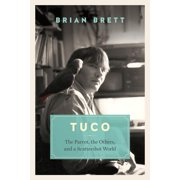 Tuco and the Scattershot World: A Life with Birds (Hardcover)