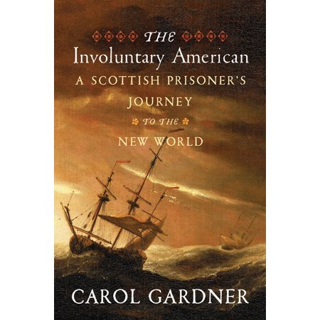 The Involuntary American : A Scottish Prisoner's Journey to the New