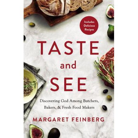 Taste and See : Discovering God Among Butchers, Bakers, and Fresh Food (A Long Love Letter Margaret Ruth Baker)