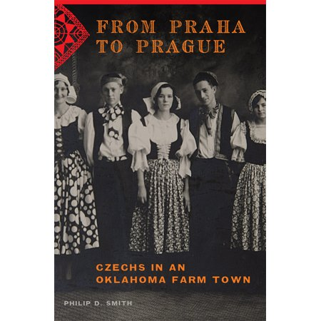 From Praha to Prague : Czechs in an Oklahoma Farm