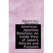 American-Japanese Relations : An Inside View of Japan's Policies and Purposes
