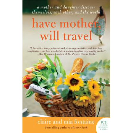 Have Mother, Will Travel : A Mother and Daughter Discover Themselves, Each Other, and the World (Will Travel)