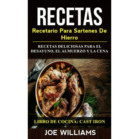 Recetas: Recetario Para Sartenes De Hierro: Recetas Deliciosas Para El Desayuno, El Almuerzo Y La Cena (Libro De Cocina: Cast Iron) - eBook (Filtros De Agua Para La Cocina)