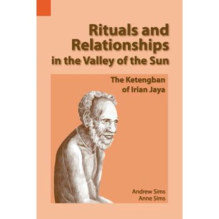 - Rituals and Relationships in the Valley of the Sun : The Ketengban of Irian Jaya