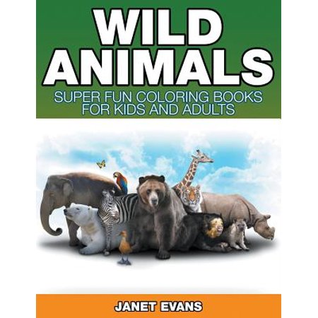 Wild Animals : Super Fun Coloring Books for Kids and Adults - Animal Coloring Books