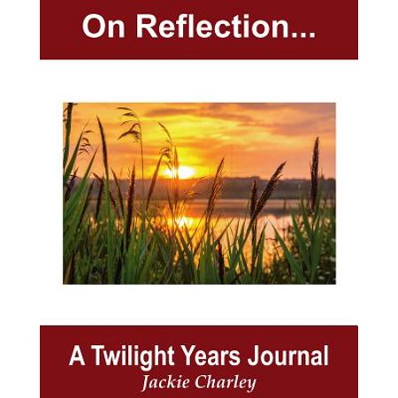 Twilight Journals (On Reflection : A Twilight Years Journal)