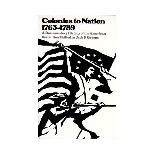 Colonies to Nation, 1763-1789: A Documentary History of the American Revolution