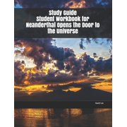 Study Guide Student Workbook for Neanderthal Opens the Door to the Universe (Paperback)
