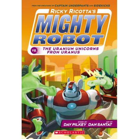 Ricky Ricotta's Mighty Robot vs. the Uranium Unicorns from Uranus (Ricky Ricotta's Mighty Robot