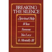 Breaking the Silence: Spiritual Help When Someone You Love is Mentally Ill (Paperback)