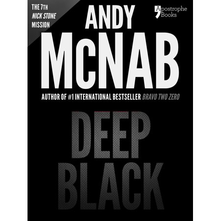 Deep Black (Nick Stone Book 7): Andy McNab's best-selling series of Nick Stone thrillers - now available in the US, with bonus material -