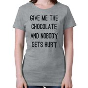 Give Me Chocolate Nobody Gets Hurt Funny Shirt | Love Cocoa Ladies T-Shirt