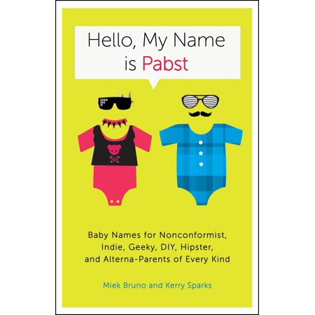 Hello, My Name Is Pabst : Baby Names for Nonconformist, Indie, Geeky, DIY, Hipster, and Alterna-Parents of Every Kind](Baby Peacock Name)