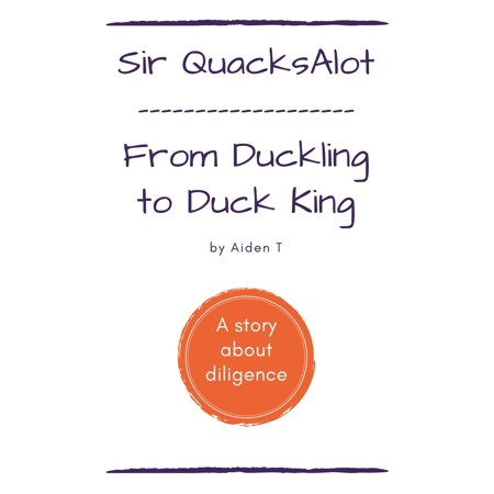 Sir QuacksAlot: From Duckling to Duck King - - Duckling Duck