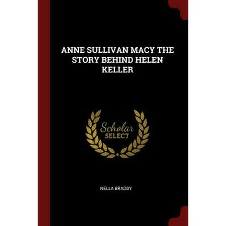 Anne Sullivan Macy the Story Behind Helen Keller (Images Of Helen Keller And Anne Sullivan)