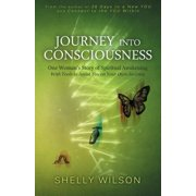 Journey Into Consciousness : One Woman's Story of Spiritual Awakening