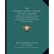 The Normal Music Course, Second Reader : A Series of Exercises, Studies, and Songs, Defining and Illustrating the Art of Sight Reading (1886)