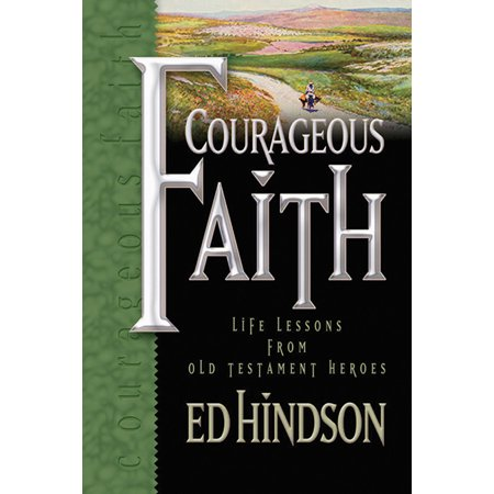 Courageous Faith : Life Lessons from Old Testament