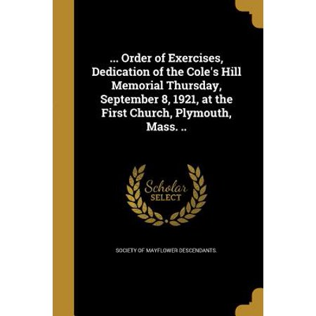... Order of Exercises, Dedication of the Cole's Hill Memorial Thursday, September 8, 1921, at the First Church, Plymouth, Mass.