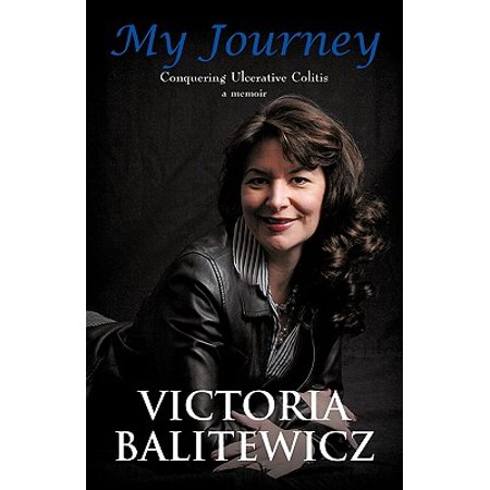 My Journey : Conquering Ulcerative Colitis: A