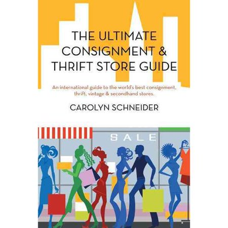 The Ultimate Consignment   Thrift Store Guide  An International Guide To The Worlds Best Consignment  Thrift  Vintage   Secondhand Stores