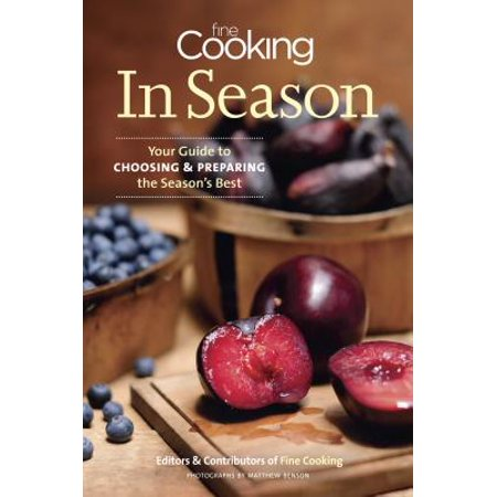 Fine Cooking in Season : Your Guide to Choosing and Preparing the Season's (All The Best Fine Foods)