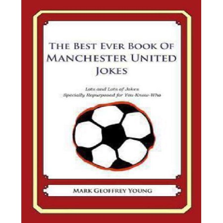 The Best Ever Book Of Manchester United Jokes  Lots And Lots Of Jokes Specially Repurposed For You Know Who