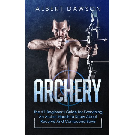Archery: The #1 Beginner's Guide For Everything An Archer Needs To Know About Recurve And Compound Bows (Paperback) thumbnail