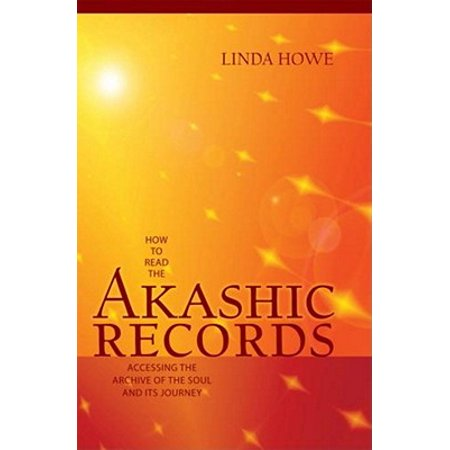 How to Read the Akashic Records : Accessing the Archive of the Soul and Its (A Record Of A Mortals Journey To Immortality)