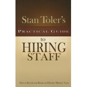 Stan Toler's Practical Guide to Hiring Staff