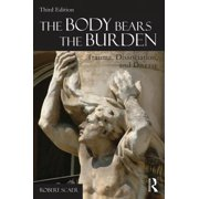 The Body Bears the Burden : Trauma, Dissociation, and Disease