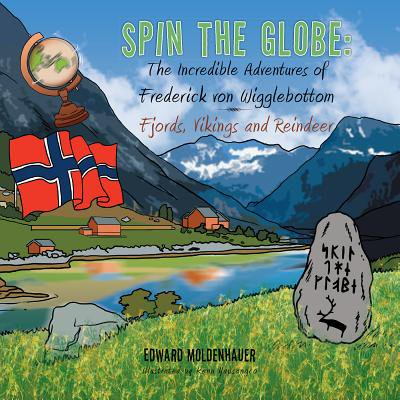 - Spin the Globe: the Incredible Adventures of Frederick Von Wigglebottom - eBook