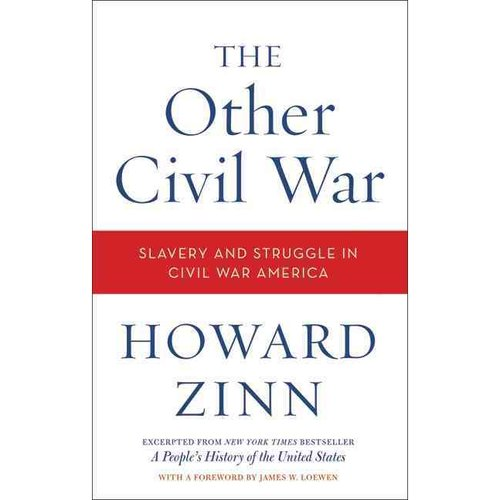 The Other Civil War: Slavery and Struggle in Civil War America: Excepted From A People's History of the United States