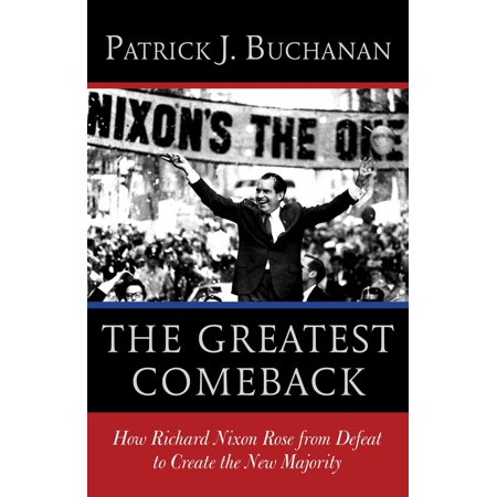 The Greatest Comeback : How Richard Nixon Rose from Defeat to Create the New Majority - Richard Nixon Nose