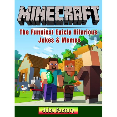 Minecraft The Funniest Epicly Hilarious Jokes & Memes - eBook (Halloween Joke Memes)