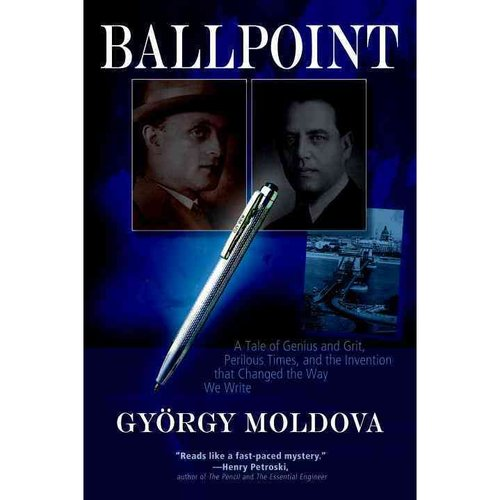 Ballpoint: A Tale of Genius and Grit, Perilous Times, and the Invention That Changed the Way We Write