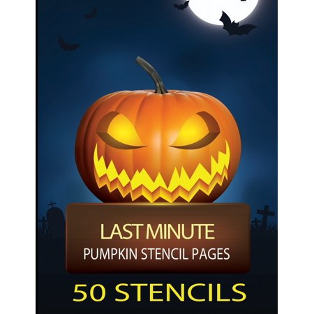 Last Minute Scary Halloween (Last Minute Pumpkin Stencil Pages: 50 Spooky and Super Scary Stencils)
