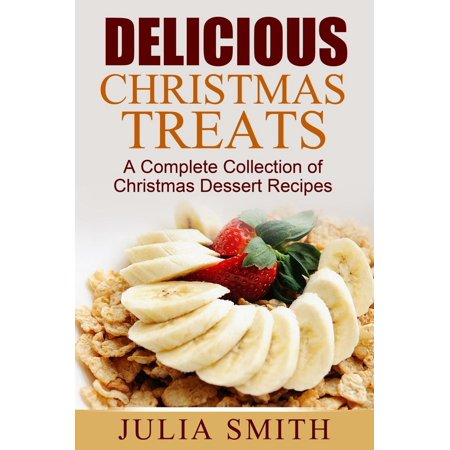 Delicious Christmas Treats: A Complete Collection of Christmas Dessert Recipes - eBook ()