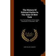 The History of Political Parties in the State of New York : From the Ratification of the Federal Constitution to December, 1840