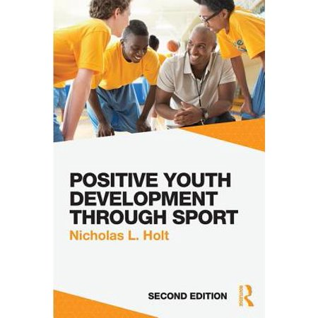 Positive Youth Development Through Sport : Second (Development Through The Lifespan 5th Edition Chapter 1)