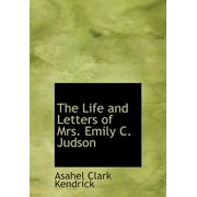The Life and Letters of Mrs. Emily C. Judson
